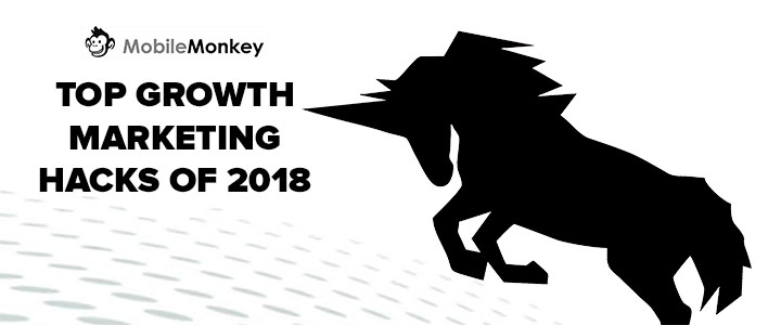 MobileMonkey Top Growth Marketing Hacks of 2018