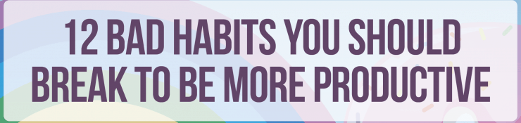 12 Habits That Hinders You From Becoming Productive FEATURED