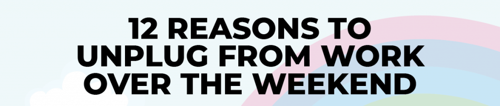 12 Reasons to Unplug Over the Weekend FEATURED