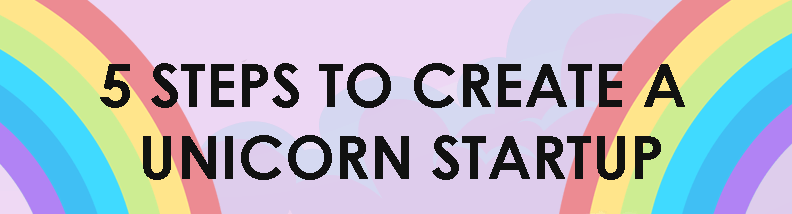 5 Steps to Create a Unicorn Startup FEATURED