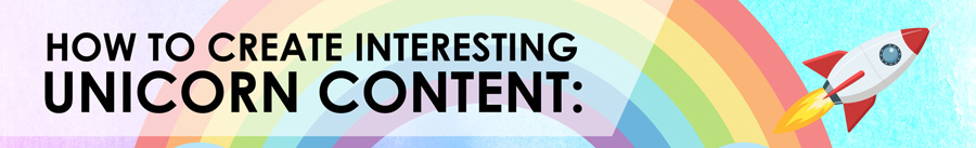 How to create interesting unicorn content FEATURED