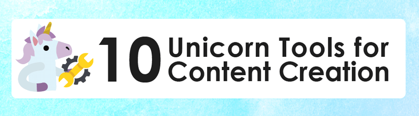 10 Unicorn Tools for Content Creation Featured