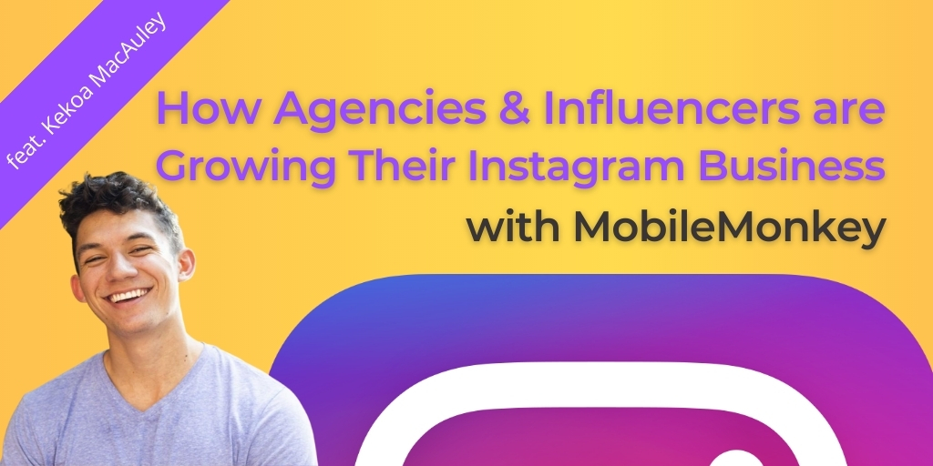 How Agencies & Influencers are Growing their Instagram Business with MobileMonkey